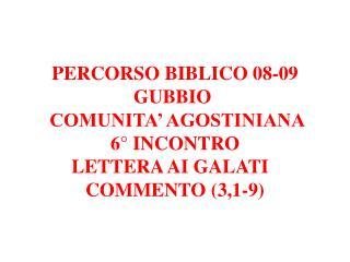 PERCORSO BIBLICO 08-09 GUBBIO   COMUNITA' AGOSTINIANA 6° INCONTRO LETTERA AI GALATI