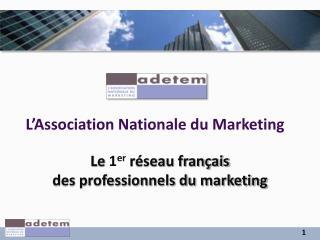 Le  1 er réseau français  des professionnels du marketing