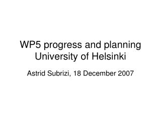 WP5 progress and planning University of Helsinki