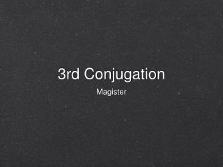 3rd Conjugation
