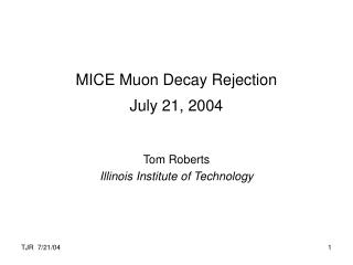 MICE Muon Decay Rejection July 21, 2004