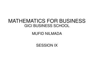 MATHEMATICS FOR BUSINESS GICI BUSINESS SCHOOL MUFID NILMADA SESSION IX