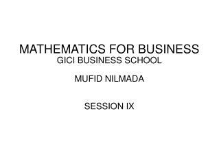 MATHEMATICS FOR BUSINESS GICI BUSINESS SCHOOL MUFID NILMADA SESSION IX