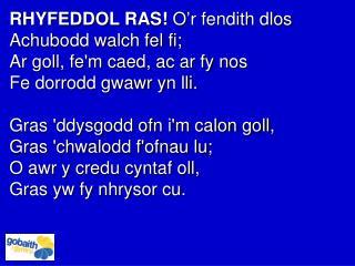 RHYFEDDOL RAS!  O'r fendith dlos Achubodd walch fel fi;  Ar goll, fe'm caed, ac ar fy nos