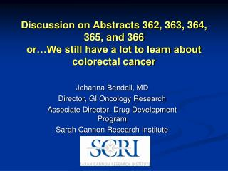 Johanna Bendell, MD Director, GI Oncology Research Associate Director, Drug Development Program