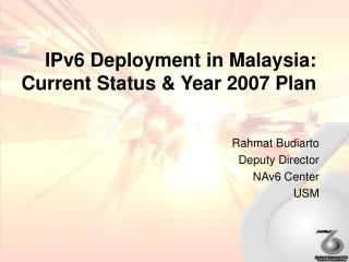 IPv6 Deployment in Malaysia: Current Status  Year 2007 Plan