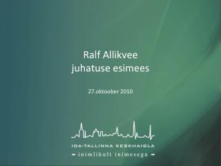 Ralf Allikvee juhatuse esimees 27.oktoober 2010