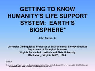 GETTING TO KNOW HUMANITY'S LIFE SUPPORT SYSTEM:  EARTH'S BIOSPHERE*