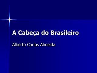 A Cabe�a do Brasileiro