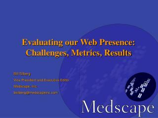 Bill Silberg Vice President and Executive Editor Medscape, Inc. bsilberg@medscapeinc