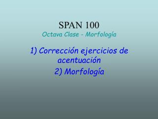 SPAN 100  Octava Clase - Morfología