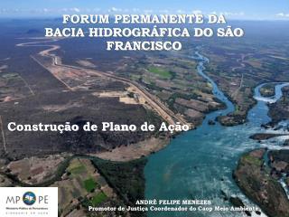 FORUM PERMANENTE DA BACIA HIDROGRÁFICA DO SÃO FRANCISCO Construção de Plano de Ação