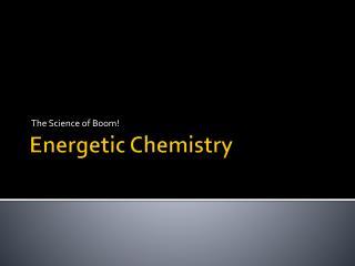 Energetic Chemistry
