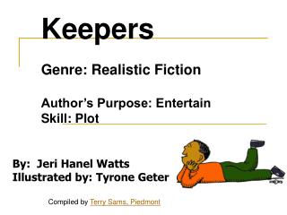 Keepers  Genre: Realistic Fiction  Author s Purpose: Entertain Skill: Plot