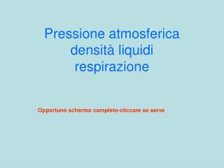 Pressione atmosferica densit� liquidi respirazione