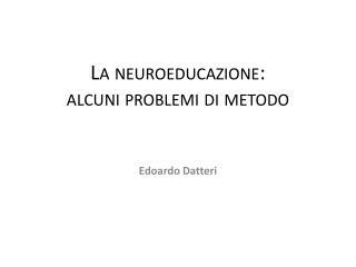 La  neuroeducazione :  alcuni problemi di metodo