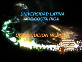 UNIVERSIDAD LATINA  DE COSTA RICA DISTRIBUCION NORMAL