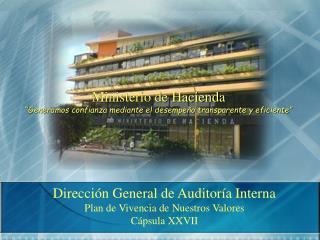 Dirección General de Auditoría Interna Plan de Vivencia de Nuestros Valores Cápsula XXVII