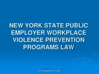 NEW YORK STATE PUBLIC EMPLOYER WORKPLACE VIOLENCE PREVENTION PROGRAMS LAW