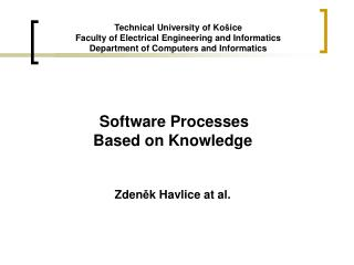 Software Processes  Based  on  Knowledge Zden ě k Havlice a t al .