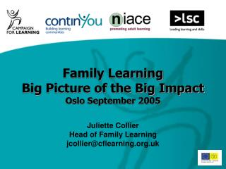 Family Learning Big Picture of the Big Impact Oslo September 2005 Juliette Collier
