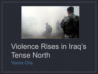 Violence Rises in Iraq's Tense North