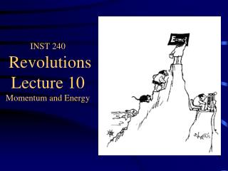 INST 240 Revolutions Lecture 10 Momentum and Energy