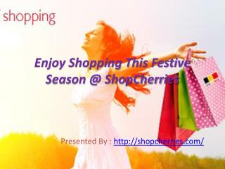 Enjoy Shopping this Festive Season @ ShopCherries