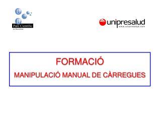 FORMACIÓ  MANIPULACIÓ MANUAL DE CÀRREGUES