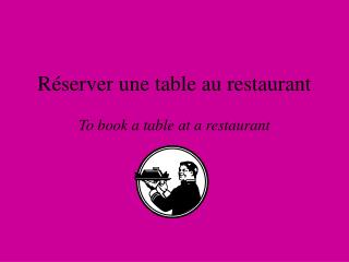 R éserver une table au restaurant
