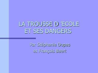 LA TROUSSE D'ECOLE ET SES DANGERS