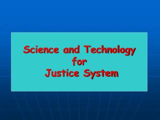 Science and Technology  for  Justice System