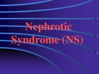 Nephrotic  Syndrome NS
