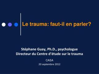 Le trauma: faut-il en parler?