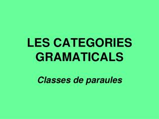 LES CATEGORIES GRAMATICALS