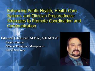 Edward J. Gabriel, M.P.A., A.E.M.T.-P Deputy Director Office of Emergency Management