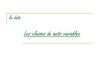la date Les classes de mots variables
