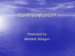 Ice Free World??