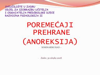 POREMEĆAJI PREHRANE (ANOREKSIJA) SEMINARSKI RAD –  Zadar, 30.ožujka 2008.