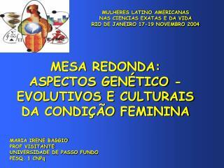 MESA REDONDA: ASPECTOS GEN�TICO -EVOLUTIVOS E CULTURAIS DA CONDI��O FEMININA