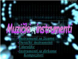 Instrumenti sa  ž icama Duva č ki  instrumenti Udaraljke Instrumenti sa dirkama