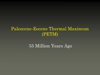 Paleocene-Eocene Thermal Maximum (PETM)