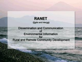 Who and what is RANET What does RANET do Core RANET principles and philosophies. Overview of Technologies Satellite Comm
