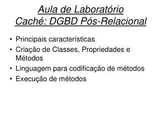 Aula de Laboratório Caché: DGBD Pós-Relacional