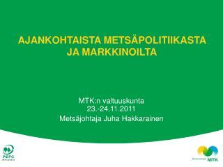 AJANKOHTAISTA METSÄPOLITIIKASTA JA MARKKINOILTA