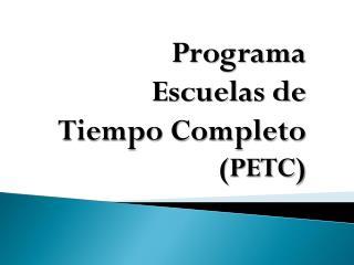 Programa  Escuelas de  Tiempo Completo  (PETC)