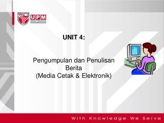 UNIT 4:  Pengumpulan dan Penulisan Berita (Media  Cetak  &  Elektronik )