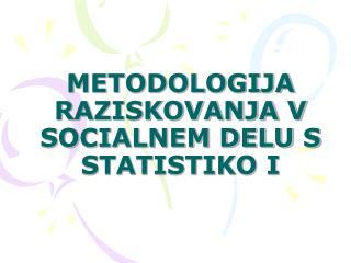 METODOLOGIJA RAZISKOVANJA V SOCIALNEM DELU S STATISTIKO I