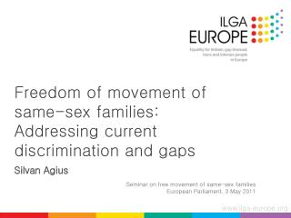 Freedom of movement of same-sex families: Addressing current discrimination and gaps Silvan Agius