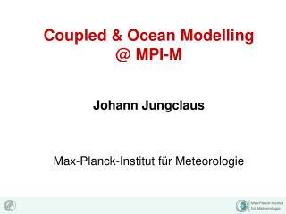 Coupled & Ocean Modelling  @ MPI-M